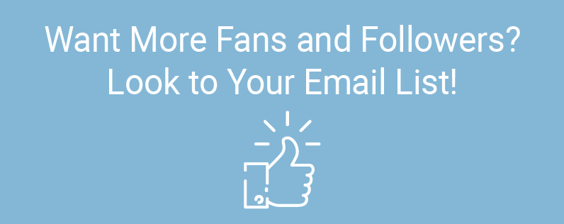 Want more fans and followers? Look to your email list!