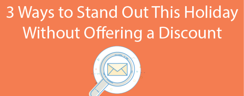 3 Ways to Stand Out This Holiday Season Without Offering a Discount