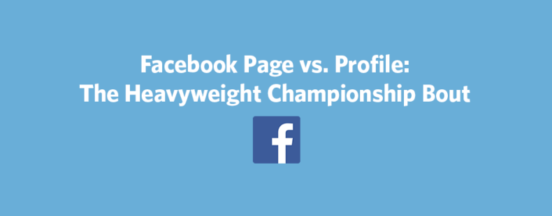 Facebook Page vs. Profile: The Heavyweight Championship Bout