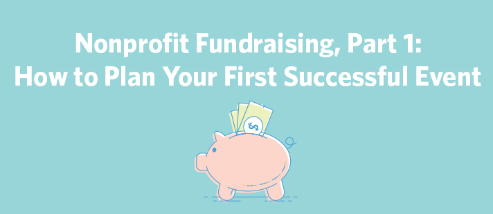 Nonprofit Fundraising, Part 1: How to Plan Your First Successful Event