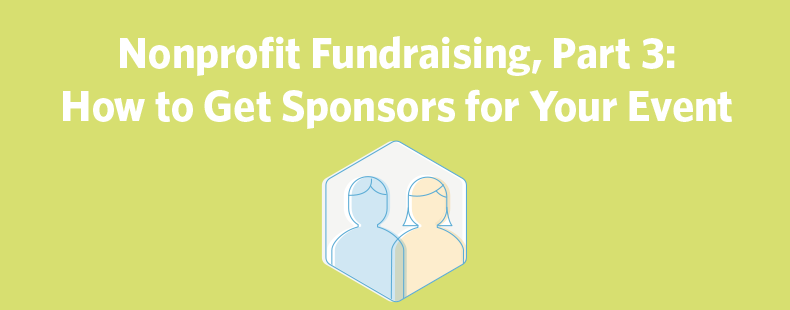 Nonprofit Fundraising, Part 3: How to Get Sponsors for Your Event