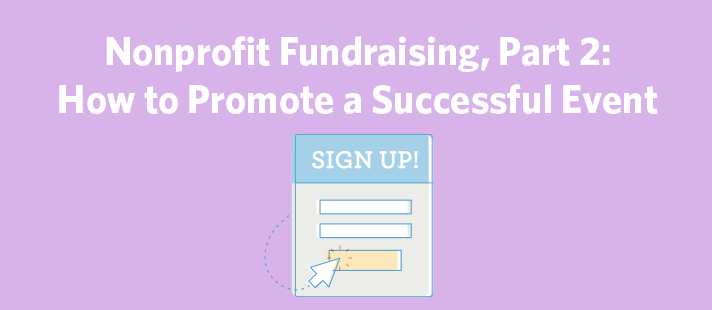 Nonprofit Fundraising, Part 2: How to Promote a Successful Event