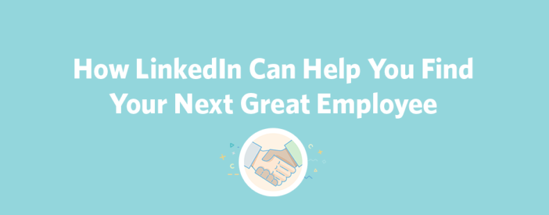 How LinkedIn Can Help You Find Your Next Great Employee