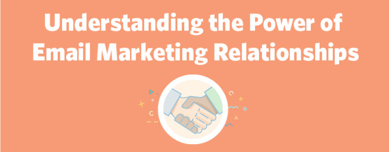 Understanding the Power of Email Marketing Relationships