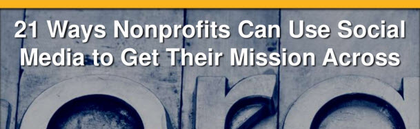 21 Ways Nonprofits Can Use Social Media to Get Their Mission Across