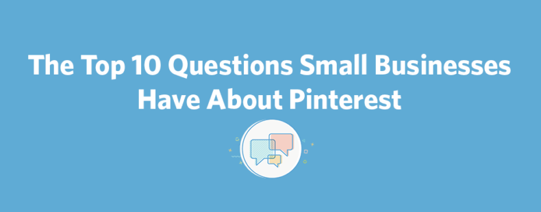 The Top 10 Questions Small Businesses Have About Pinterest