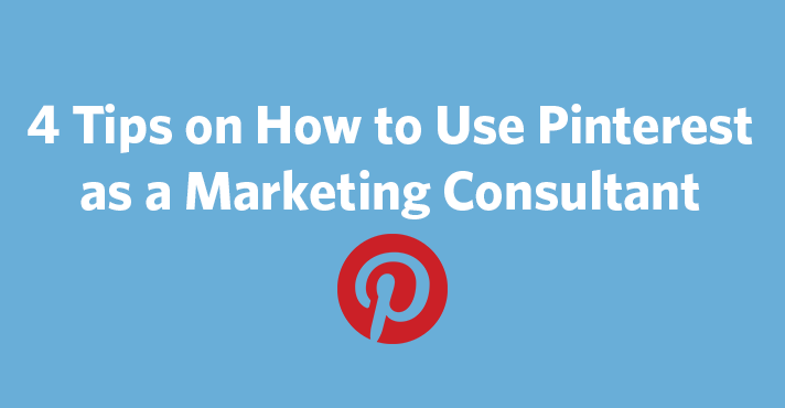 4 Tips on How to Use Pinterest as a Marketing Consultant