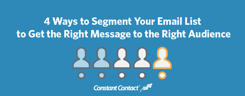 4 Ways to Segment Your Email List to Get the Right Message to the Right Audience