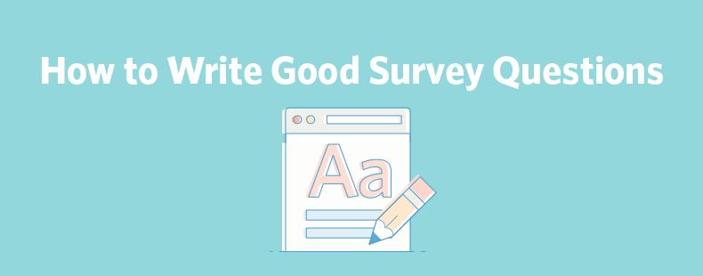 How to Write Good Survey Questions