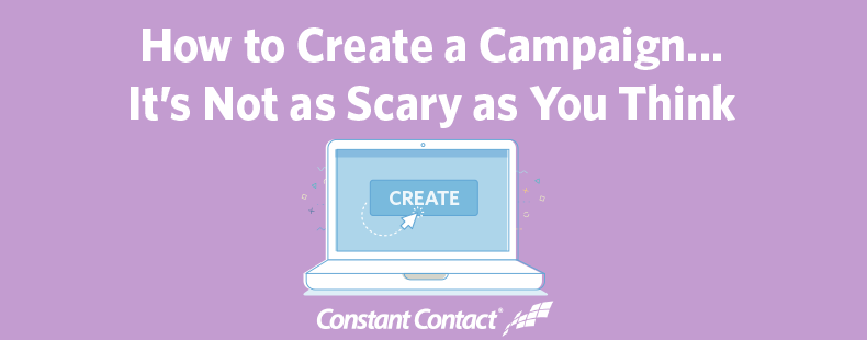 How to Create a Successful Marketing Campaign…It's Not as Scary as You Think