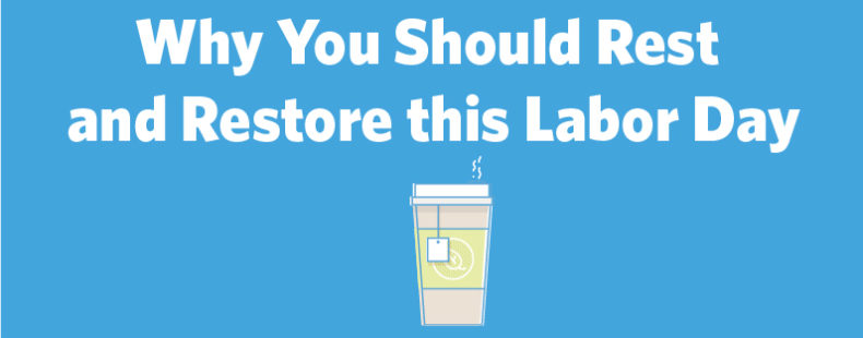 Why You Should Rest and Restore this Labor Day