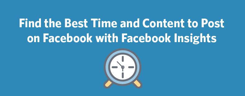 Find the Best Time and Content to Post on Facebook with Facebook Insights