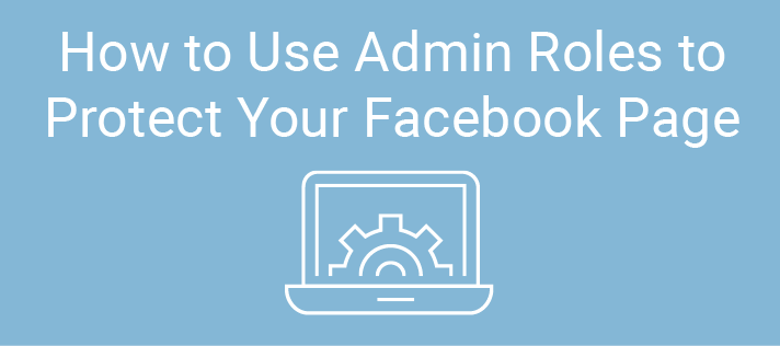 How to Use Admin Roles to Protect Your Facebook Page | Constant