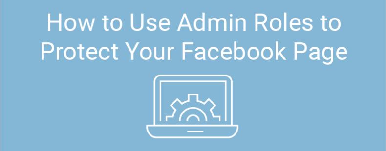 How to Use Admin Roles to Protect Your Facebook Page