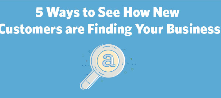 5 Ways to See How New Customers are Finding Your Business