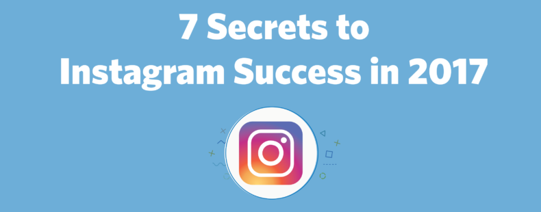 7 Secrets to Instagram Success in 2017