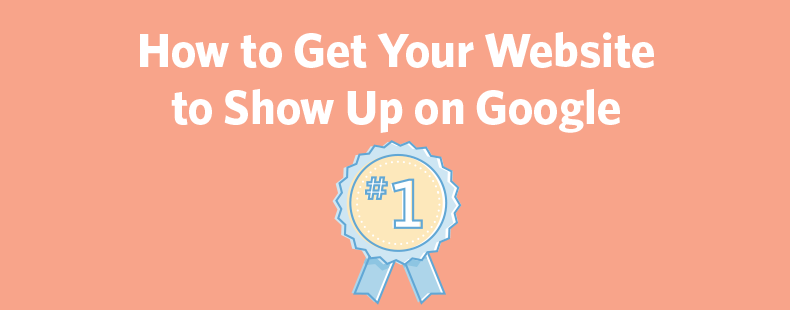 How to Get Your Website to Show Up on Google