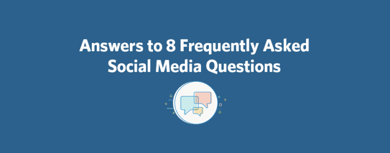 Answers to 8 Frequently Asked Social Media Questions