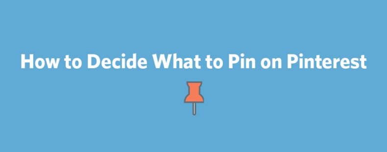 How to Decide What to Pin on Pinterest