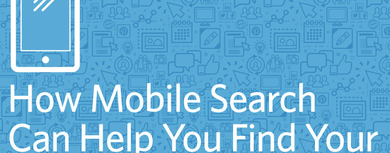 How Mobile Search Can Help You Find Your Next Great Customer
