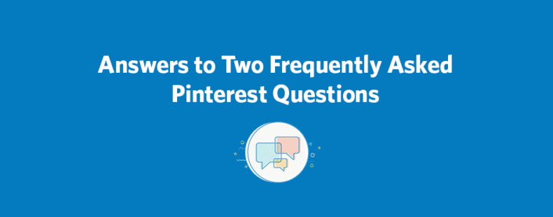 Answers to Two Frequently Asked Pinterest Questions