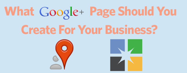 What Google+ Page Should You Create For Your Business – Local or Brand?
