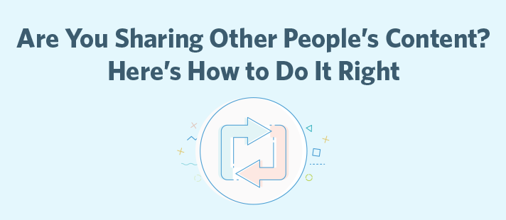 Are You Sharing Other People's Content? Here's How to Do It Right