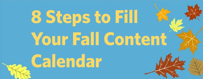 8 Steps to Fill Your Fall Content Calendar