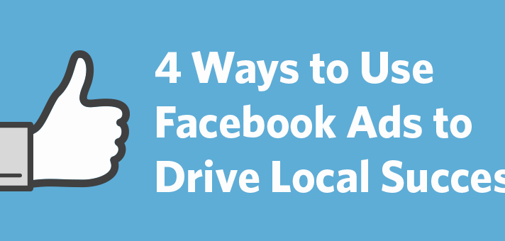 4 Ways to Use Facebook Ads to Drive Local Success