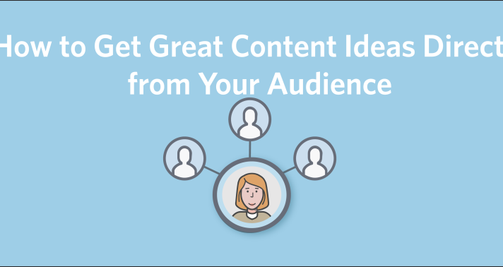 How to Get Great Content Ideas Directly from Your Audience