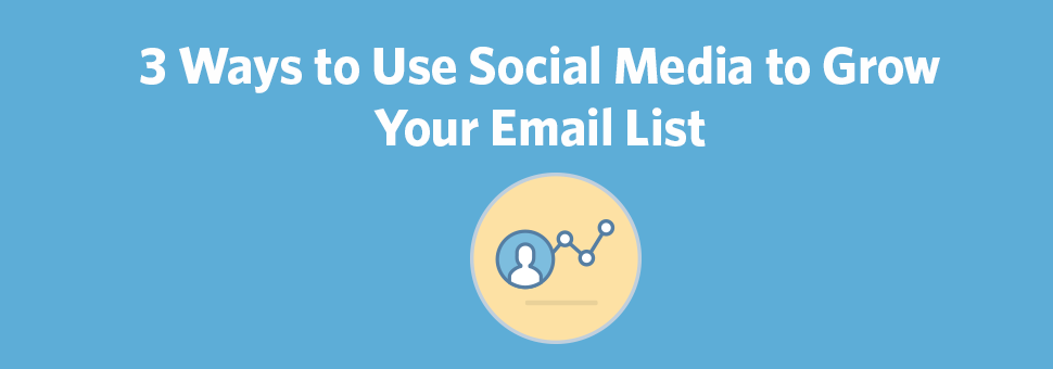 3 Ways to Use Social Media to Grow Your Email List