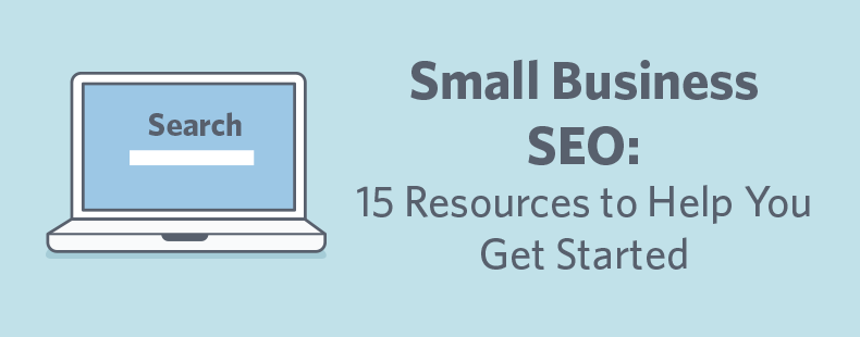 Small Business SEO: 15 Resources to Help You Get Started