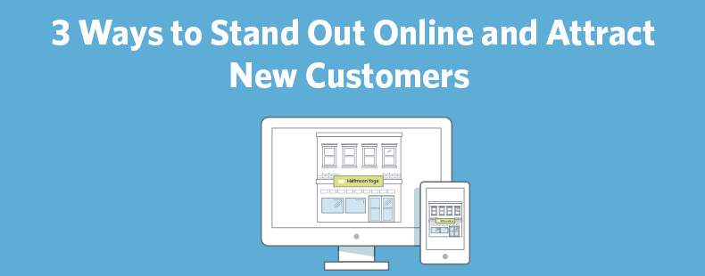 Get Found! 3 Ways to Stand Out Online and Attract New Customers