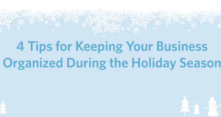 4 Tips for Keeping Your Business Organized During the Holiday Season