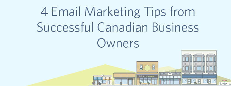 4 Email Marketing Tips from Successful Canadian Business Owners