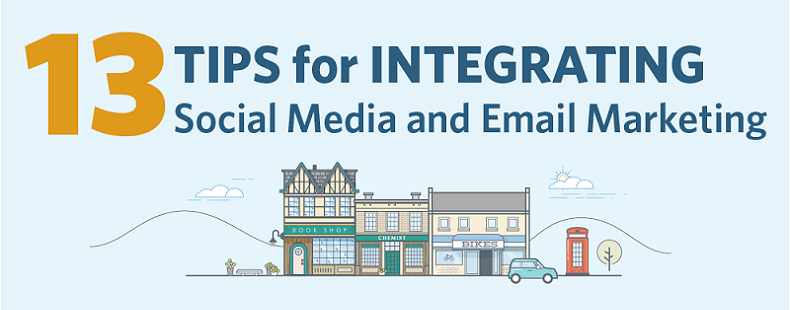 13 Top Tips for Integrating Social Media and Email Marketing