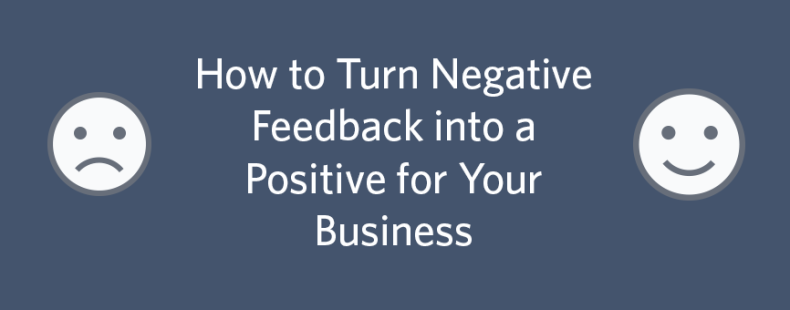 How to Turn Negative Feedback into a Positive for Your Business
