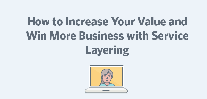 How to Increase Your Value and Win More Business with Service Layering