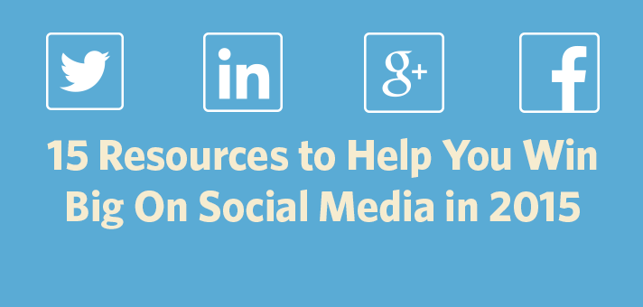 15 Resources to Help You Win Big On Social Media in 2015