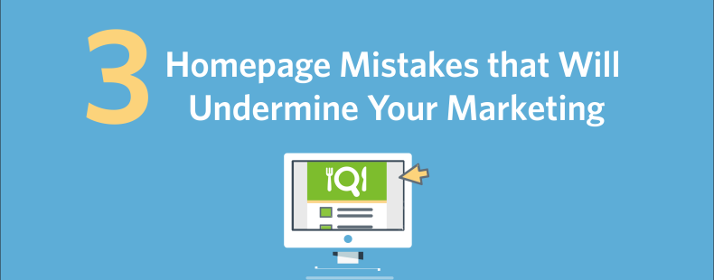 3 Homepage Mistakes that Will Undermine Your Marketing