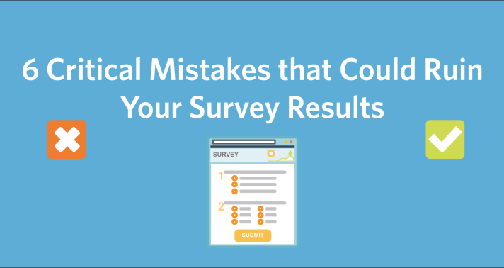 6 Critical Mistakes that Could Ruin Your Survey Results