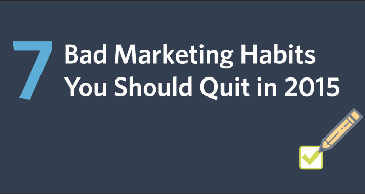 7 Bad Marketing Habits You Should Quit in 2015
