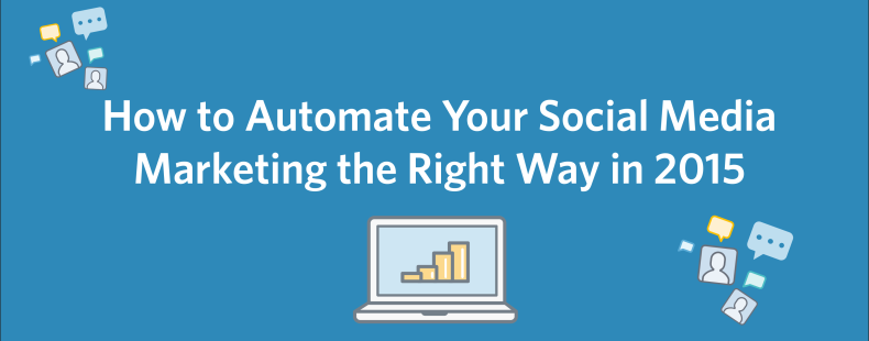 How to Automate Your Social Media Marketing the Right Way in 2015
