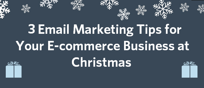 3 Smart Email Marketing Tips for Your eCommerce Business at Christmas