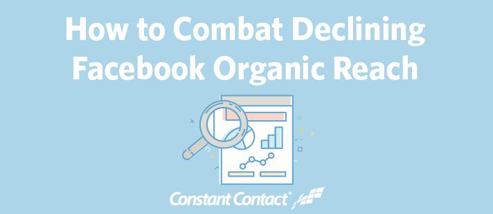 How to Combat Declining Facebook Organic Reach