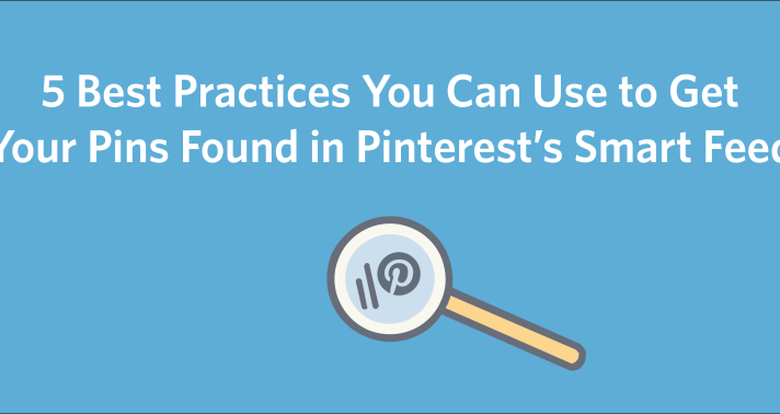 5 Best Practices You Can Use to Get Your Pins Found in Pinterest's Smart Feed