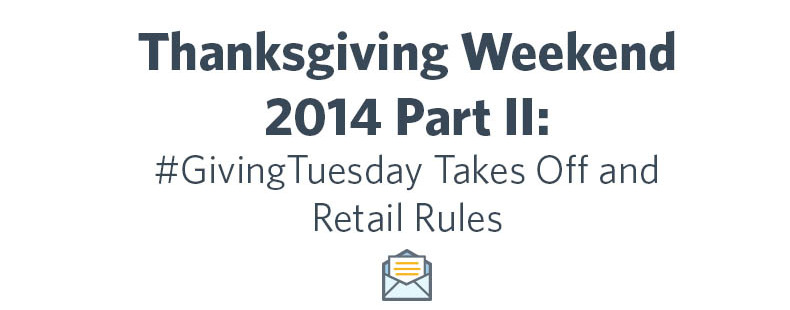 Thanksgiving Weekend 2014 Part II: #GivingTuesday Takes Off and Retail Rules