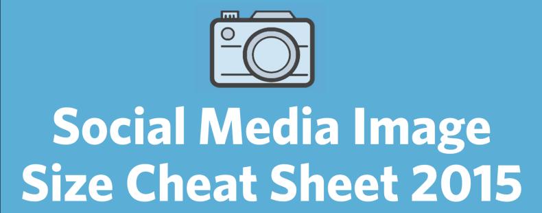 2015 Social Media Image Size Cheat Sheet and Image Tricks