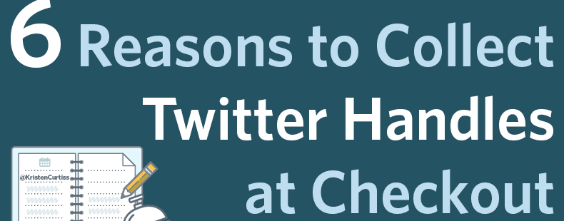 6 Reasons to Collect Twitter Handles at Check-Out