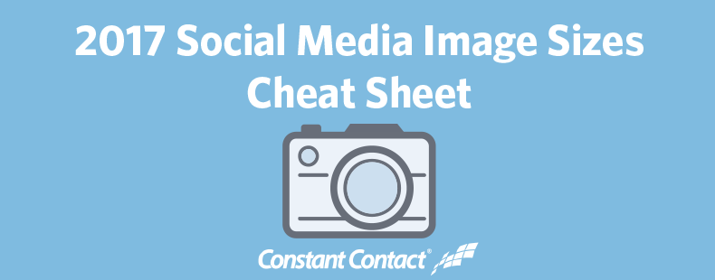 2017 Social Media Image Sizes Cheat Sheet | Constant Contact Blogs